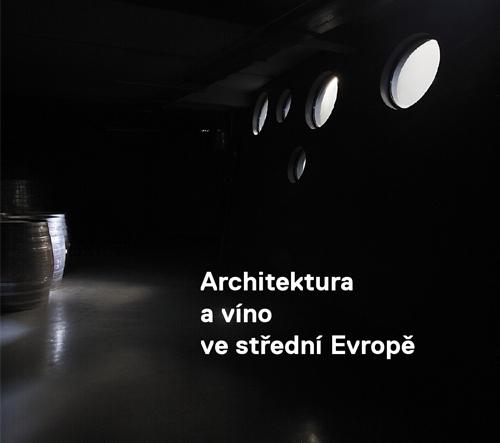 PUTOVNÍ VÝSTAVA ARCHITEKTURA A VÍNO VE STŘEDNÍ EVROPĚ V BRNĚNSKÉ GALERII ARCHITEKTURY